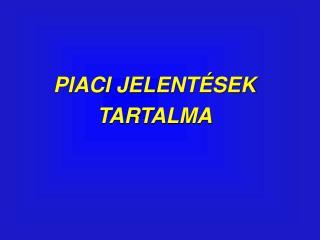 PIACI JELENTÉSEK TARTALMA