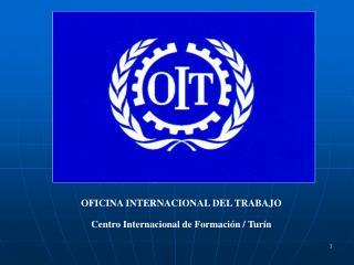 OFICINA INTERNACIONAL DEL TRABAJO Centro Internacional de Formación / Turín
