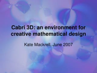 Cabri 3D: an environment for creative mathematical design