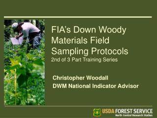 FIA's Down Woody Materials Field Sampling Protocols 2nd of 3 Part Training Series