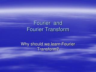 Fourier  and Fourier Transform