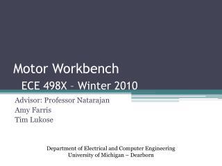 Motor Workbench   ECE 498X – Winter 2010