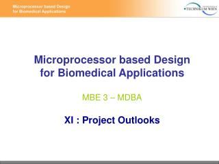 Microprocessor based Design for Biomedical Applications MBE 3 – MDBA XI : Project Outlooks