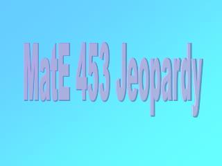 MatE 453 Jeopardy