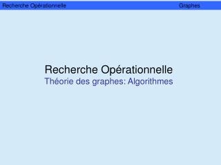 Recherche Opérationnelle   Théorie des graphes: Algorithmes