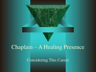Chaplain � A Healing Presence
