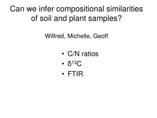Can we infer compositional similarities of soil and plant samples? Wilfred, Michelle, Geoff