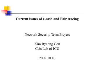 Current issues of e-cash and Fair tracing Network Security Term Project Kim Byeong Gon