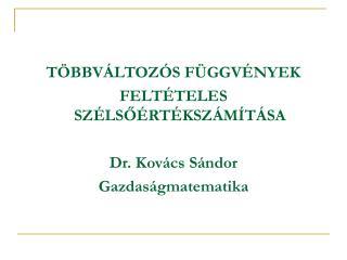 TÖBBVÁLTOZÓS FÜGGVÉNYEK  FELTÉTELES SZÉLSŐÉRTÉKSZÁMÍTÁSA Dr. Kovács Sándor Gazdaságmatematika