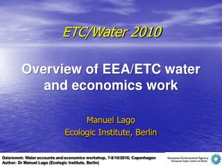 ETC/Water 2010  Overview of EEA/ETC water and economics work Manuel  Lago