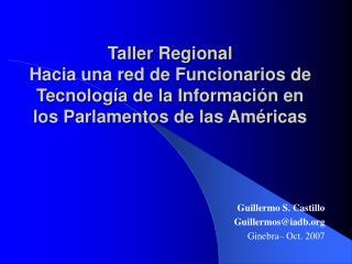 Guillermo S. Castillo Guillermos@iadb Ginebra– Oct. 2007