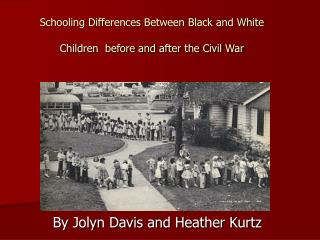 Schooling Differences Between Black and White Children  before and after the Civil War