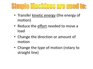 Transfer  kinetic energy  (the energy of motion)  Reduce the  effort  needed to move a load