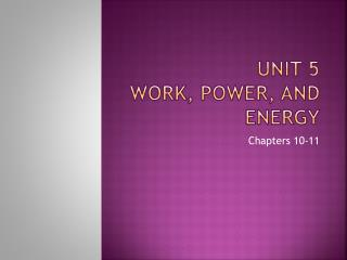 Unit 5 Work, Power, and Energy