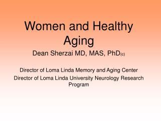 Women and Healthy Aging  Dean Sherzai MD, MAS, PhD (c)