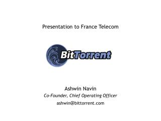 Presentation to France Telecom Ashwin Navin Co-Founder, Chief Operating Officer