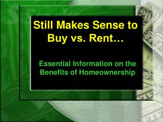 Still Makes Sense to  Buy vs. Rent…