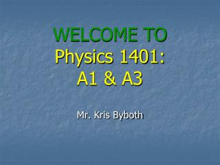 WELCOME TO Physics 1401: A1 & A3