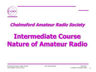 Chelmsford Amateur Radio Society  Intermediate Course Nature of Amateur Radio