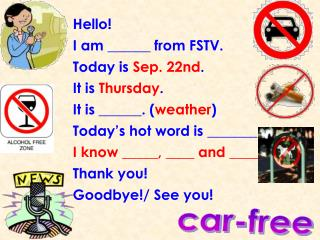 Hello! I am ______ from FSTV. Today is  Sep. 22nd . It is  Thursday . It is ______. ( weather )