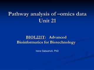 Pathway analysis of – omics  data Unit 21