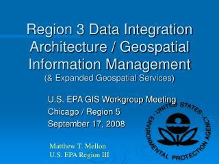 U.S. EPA GIS Workgroup Meeting Chicago / Region 5 September 17, 2008