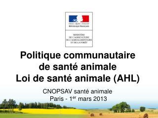 Politique communautaire de santé animale Loi de santé animale (AHL)