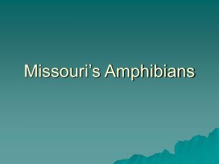 Missouri�s Amphibians