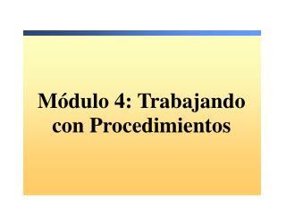 M�dulo 4: Trabajando con Procedimientos