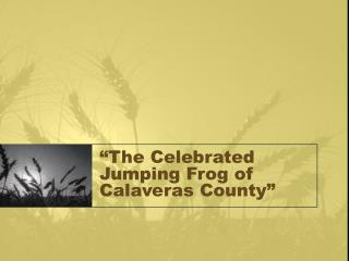 �The Celebrated Jumping Frog of Calaveras County�