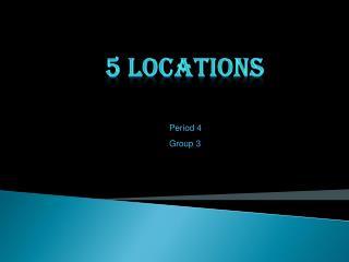 5 locations