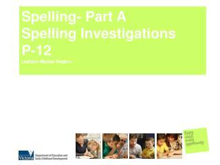 Spelling- Part A  Spelling Investigations P-12 Loddon Mallee Region