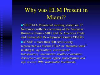 Why was ELM Present in Miami?