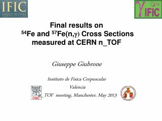 Final results on 54 Fe and  57 Fe(n, g )  Cross Sections measured at CERN n_TOF Giuseppe Giubrone