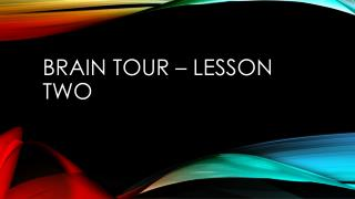 Brain Tour � Lesson two