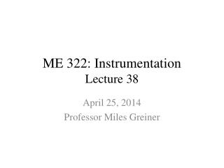 ME 322: Instrumentation Lecture 38