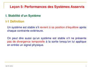 Un système est stable s'il  revient à sa position d'équilibre  après chaque contrainte extérieure.