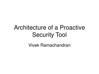 Architecture of a Proactive Security Tool