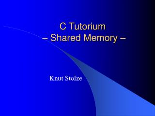 C Tutorium  – Shared Memory –