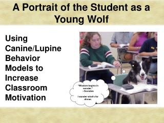 A Portrait of the Student as a Young Wolf