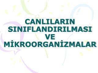 CANLILARIN SINIFLANDIRILMASI VE MIKROORGANIZMALAR