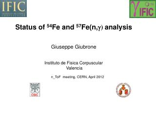 Status of  54 Fe  and  57 Fe(n, g )  analysis Giuseppe Giubrone Instituto de Fisica Corpuscular
