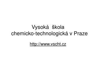 Vysoká škola  chemicko - technologickáv Praze