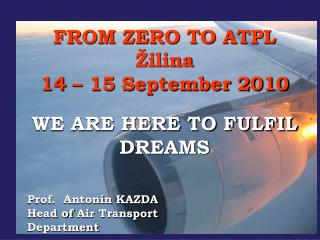 FROM ZERO TO ATPL Žilina  14 – 15 September 2010