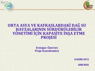 Projede yer alan Devlet Uygulama Kurumları:   Azerbaycan:   Çevre ve Doğal Kaynaklar Bakanlığı