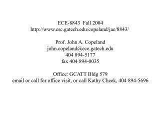 ECE-8843  Fall 2004 csc.gatech/copeland/jac/8843/  Prof. John A. Copeland