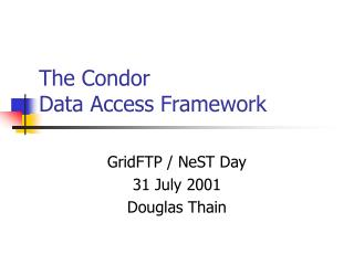 The Condor Data Access Framework