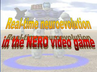 Real-time neuroevolution in the NERO video game