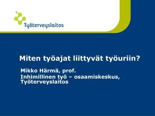 Mikko H rm , prof. Inhimillinen ty    osaamiskeskus, Ty terveyslaitos