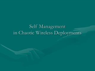 Self Management in Chaotic Wireless Deployments